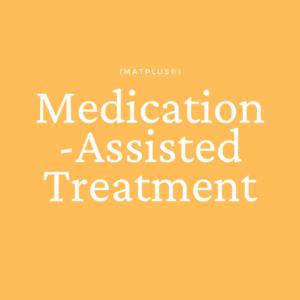 Medication-Assisted Treatment (MATPLUS®)