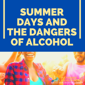 Summer Days and the Dangers of Alcohol